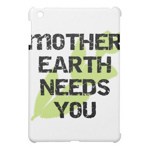Mother Earth Needs You and Gifts iPad Mini Covers