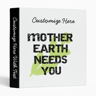 Mother Earth Needs You T-shirts and Gifts Binder
