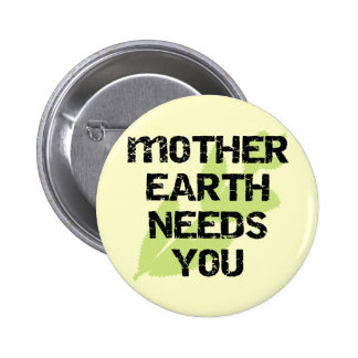 Mother Earth Needs You T-shirts and Gifts Pinback Button