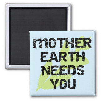 Mother Earth Needs You T-shirts and Gifts Magnet