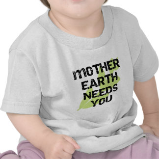Mother Earth Needs You T-shirts and Gifts