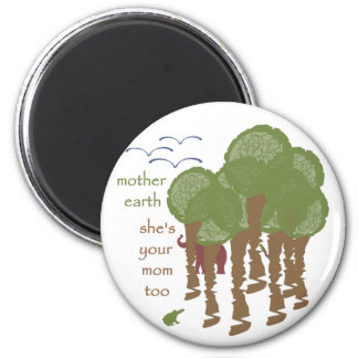 Mother Earth - She's your mom too 2 Inch Round Magnet