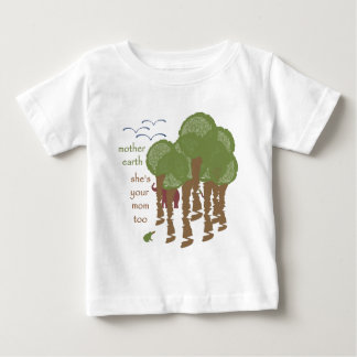 Mother Earth - She's your mom too Baby T-Shirt