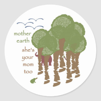 Mother Earth - She's your mom too Classic Round Sticker