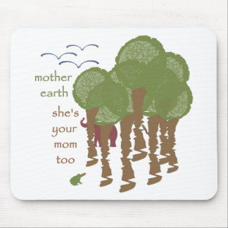 Mother Earth - She's your mom too Mouse Pad