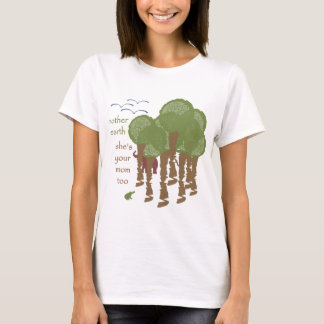 Mother Earth - She's your mom too T-Shirt