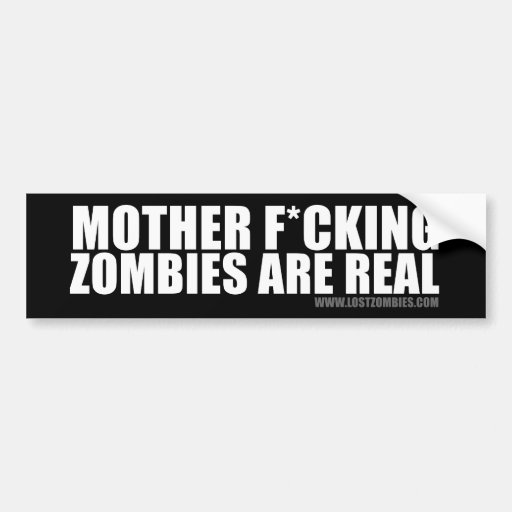 Mother F*cking Zombies Are Real... No, serioulsy. Car Bumper Sticker