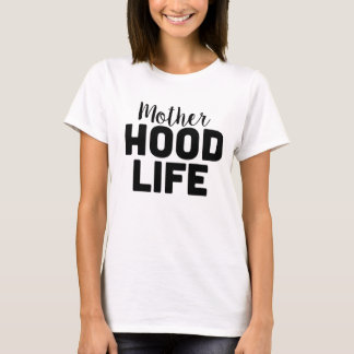 (Mother) Hood Life. T-Shirt