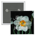 Mother is the Truest Friend We Have Pinback Buttons