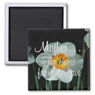 Mother is the Truest Friend We Have Magnet