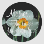 Mother is the Truest Friend We Have Stickers