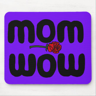 Mother Love Mom Wow with Rose Mouse Pad