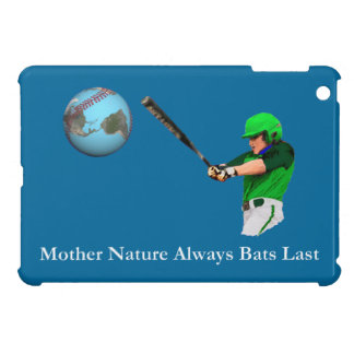 Mother Nature Always Bats Last iPad Mini Cases