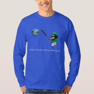 Mother Nature Always Bats Last T-Shirt
