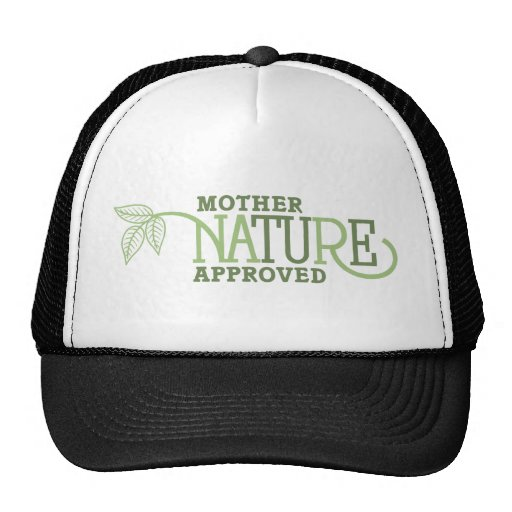 Mother Nature Approved Gift T-shirt Trucker Hats