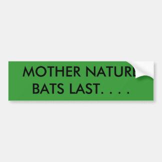 MOTHER NATURE BATS LAST. . . . CAR BUMPER STICKER