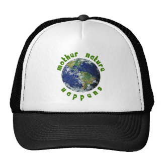 Mother Nature Happens Trucker Hats