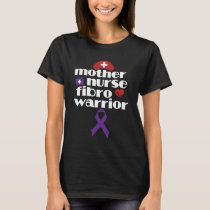 Mother Nurse Fibro Warrior T-shirt Fibromyalgia