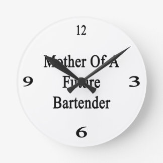 Mother Of A Future Bartender Round Wall Clock