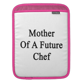Mother Of A Future Chef iPad Sleeve