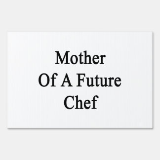 Mother Of A Future Chef Yard Sign