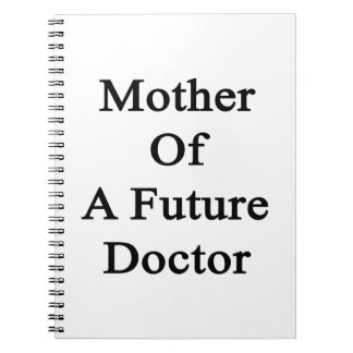 Mother Of A Future Doctor Spiral Note Book