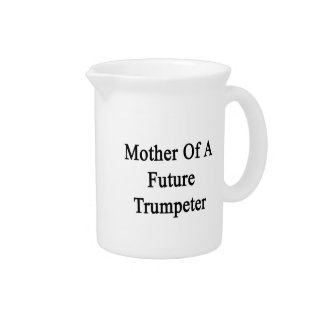 Mother Of A Future Trumpeter Beverage Pitchers