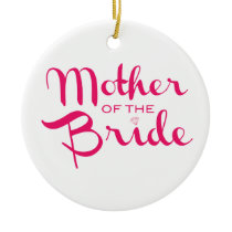 Mother of Bride Retro Script Hot Pink On White Ceramic Ornament
