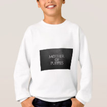 Mother of Puppies Sweatshirt