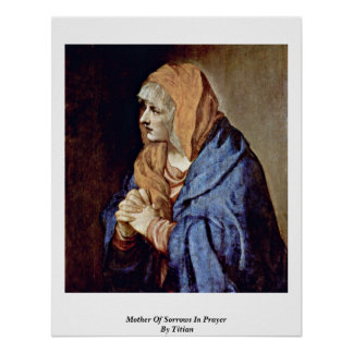 Mother Of Sorrows In Prayer By Titian Poster