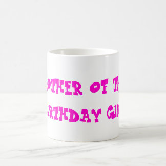 MOTHER OF THE BIRTHDAY GIRL COFFEE MUG