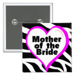 Mother of the Bride (Heart Zebra Print) Pinback Buttons