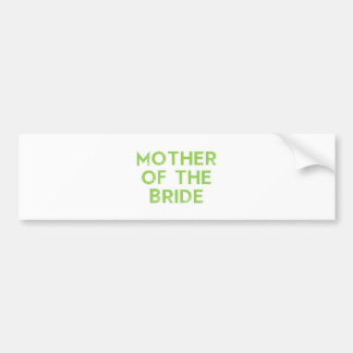 Mother of the Bride in Green Bumper Sticker