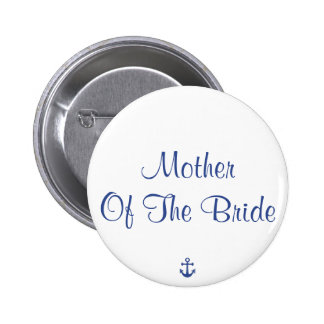 Mother Of The Bride Nautical Wedding Buttons