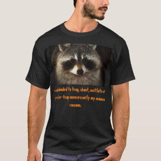 Mother Raccoons deserve better. Compassion first. T-Shirt