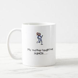 Mother Taught Me Humor Mug