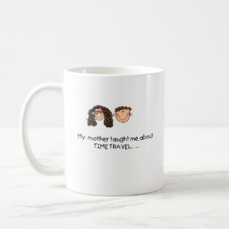 Mother Taught Me Time Travel  Mug