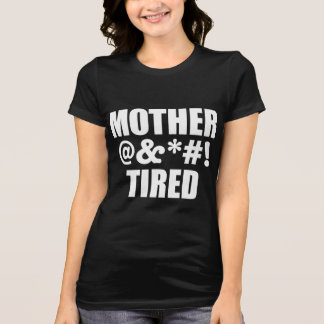 MOTHER TIRED T-Shirt