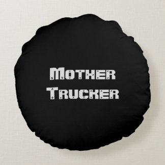 Mother Trucker funny cool Text Round Pillow
