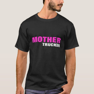 MOTHER, TRUCKER T-Shirt