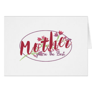 Mother You're The Best Floral1 Card