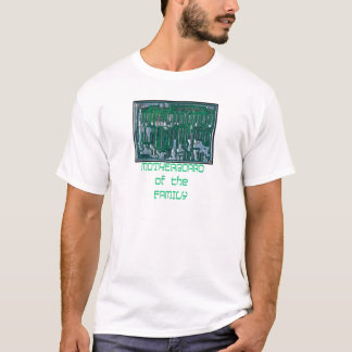Motherboard of the Family T-Shirt