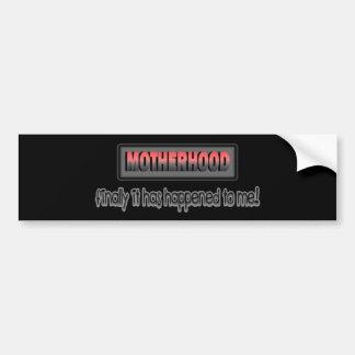 Motherhood: Finally It Has Happened To Me! Car Bumper Sticker