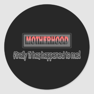 Motherhood: Finally It Has Happened To Me! Classic Round Sticker