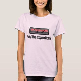 Motherhood: Finally It Has Happened To Me! T-Shirt