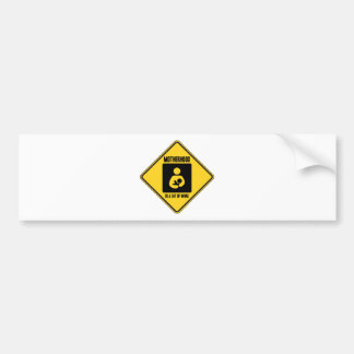 Motherhood Is A Lot Of Work (Yellow Warning Sign) Bumper Sticker