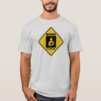 Motherhood Is A Lot Of Work (Yellow Warning Sign) T-Shirt