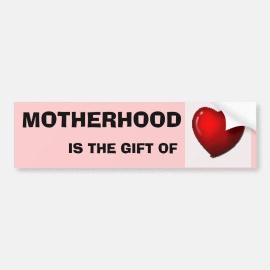 MOTHERHOOD IS THE GIFT OF LOVE BUMPER STICKER