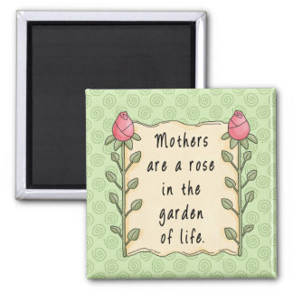 Mothers are a Rose in the Garden of Life Fridge Magnet