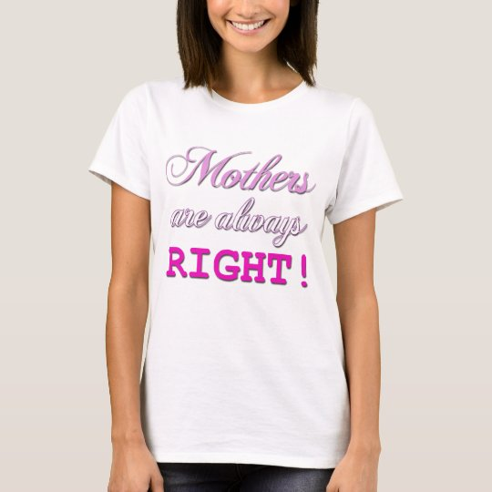 Mothers are always right funny t shirt